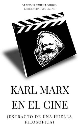KARL MARX EN EL CINE: (EXTRACTO DE UNA HUELLA FILOSÓFICA)