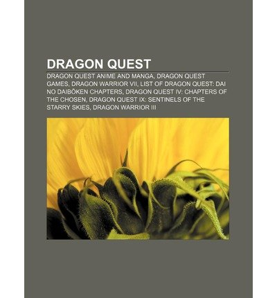 [ Dragon Quest: Dragon Quest Anime and Manga, Dragon Quest Games, Dragon Warrior VII, List of Dragon Quest: Dai No Daib Ken Chapters Source Wikipedia ( Author ) ] { Paperback } 2011 (Dragon Warriors Quest)