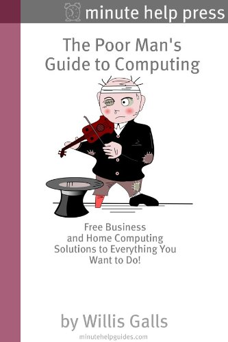 The Poor Man's Guide to Computing: Free Business and Home Computing Solutions to Everything You Want to Do! (English Edition) (Typing Software Free)