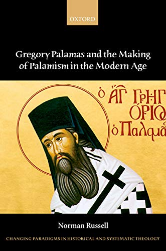 Gregory Palamas and the Making of Palamism in the Modern Age (Changing Paradigms in Historical and Systematic Theology) (English Edition)