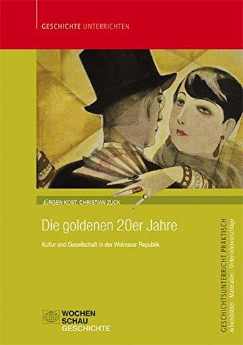 Die goldenen 20er Jahre: Kultur und Gesellschaft in der Weimarer Republik (Geschichtsunterricht praktisch)