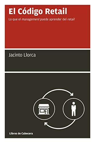 El Código Retail: Lo que el management puede aprender del retail (Manuales de Gestión) por Jacinto Llorca