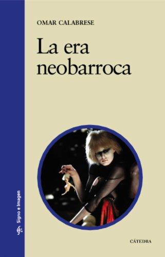 La Era Neobarroca (Signo E Imagen) por Omar Calabrese