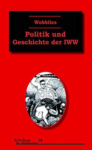 Wobblies: Politik und Geschichte der IWW (Klassiker der Sozialrevolte)