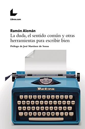 La duda, el sentido común y otras herramientas para escribir bien: Prólogo de José Martínez de Sousa
