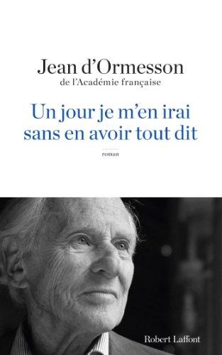 Un Jour je m'en irai sans en avoir tout dit (ROMAN) par Jean d'ORMESSON
