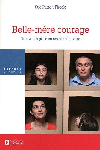 Belle-mère courage : Trouver sa place en restant soi-même par Sue Patton Thoele
