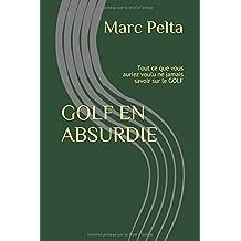 GOLF EN ABSURDIE: Tout ce que vous auriez voulu ne jamais savoir sur le golf