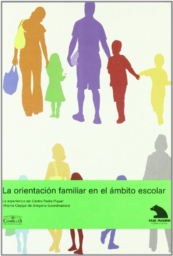La orientación familiar en el ámbito escolar: La creación de centros de atención a familias en los centros educativos a partir de la experiencia del CAF Padre Piquer por Virginia Cagigal de Gregorio