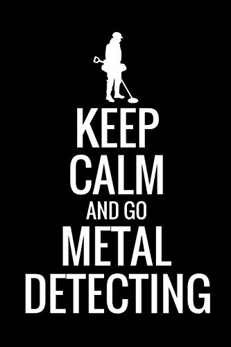 Dirt Sifter (Keep Calm and Go Metal Detecting: Metal Detecting Log Book | Keep Track of your Metal Detecting Statistics & Improve your Skills | Gift for Metal Detectorist and Coin Whisperer)