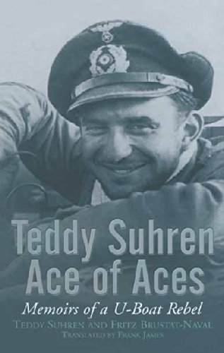 Teddy Suhren, Ace of Aces: Memoirs of a U Boat Rebel