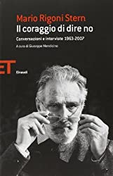 Il coraggio di dire no. Conversazioni e interviste 1963-2007 by Mario Rigoni Stern (2013-01-01)