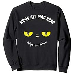 We're all mad here Halloween Party Grinsekatze Kostüm Sweatshirt