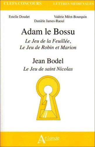 Adam le Bossu, Le Jeu de la Feuillée, Le Jeu de Robin et Marion ; Jean Bodel, Le Jeu de saint Nicolas