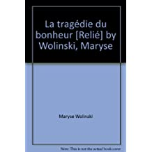 La tragédie du bonheur [Relié] by Wolinski, Maryse