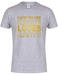 I Love You Like Kanye Love Kanye - Unisex Fit T-Shirt - Fun Slogan Tee