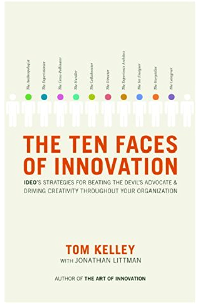The Ten Faces of Innovation: IDEO's Strategies for Beating