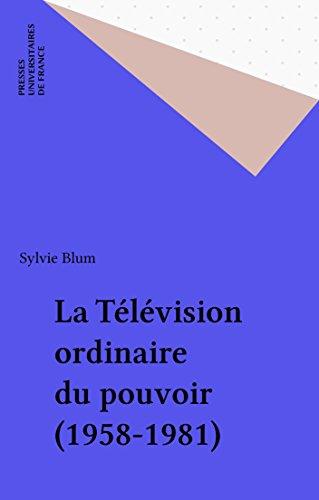 La Tlvision ordinaire du pouvoir (1958-1981)