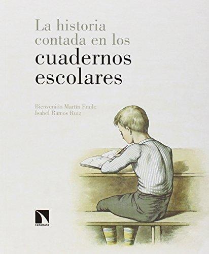 La Historia Contada En Los Cuadernos Escolares por Bienvenido Martin Fraile
