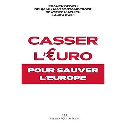 Casser l'Euro: Pour sauver l'Europe (LIENS QUI LIBER)