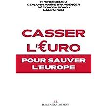 Casser l'Euro: Pour sauver l'Europe (LIENS QUI LIBER) (French Edition)