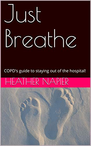 Just Breathe: COPD's guide to staying out of the hospital! (English Edition)