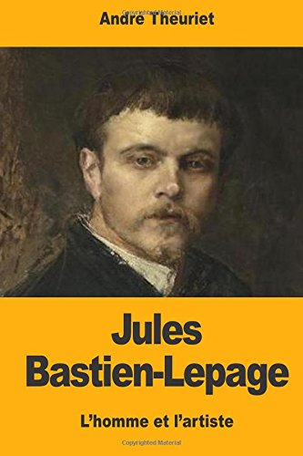 Jules Bastien-Lepage: L'homme et l'artiste