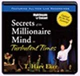 secrets of a millionaire mind in turbulent times by t harv eker 2010 01 01