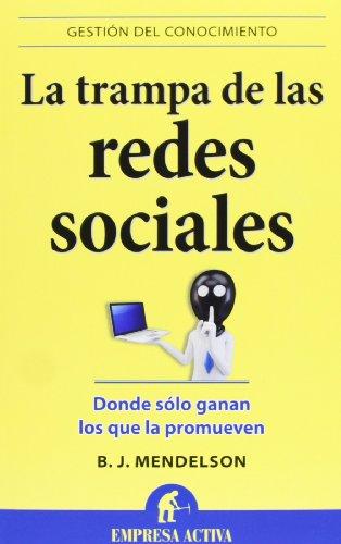 La trampa de las redes sociales: Donde sólo ganan los que la promueven (Gestión del conocimiento)