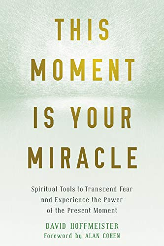 This Moment Is Your Miracle: Spiritual Tools to Transcend Fear and Experience the Power of the Present Moment (English Edition)