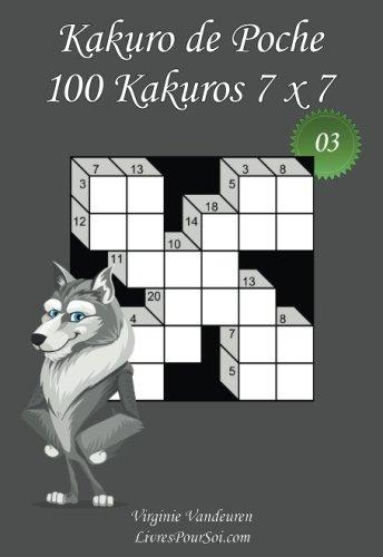 Kakuro de Poche - N°3: 100 Kakuros 7 x 7 - à emporter partout - Format poche (A6 - 10.5 x 15 cm)