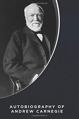 Autobiography of Andrew Carnegie (Illustrated)