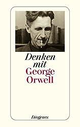 Denken mit George Orwell: Ein Wegweiser in die Zukunft (detebe)