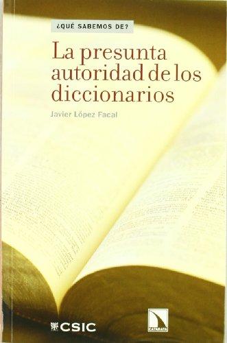La presunta autoridad de los diccionarios (¿Que sabemos de?) por Javier López Facal