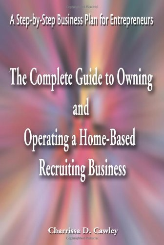 The Complete Guide to Owning And Operating a Home-Based Recruiting Business: A Step-by-Step Business Plan for Entrepreneurs by Charrissa Cawley (2001-01-15) par Charrissa Cawley