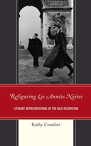 Refiguring Les Années Noires: Literary Representations Of The Nazi Occupation (after The Empire: The Francophone World And Postcolonial France) por Kathy Comfort Gratis