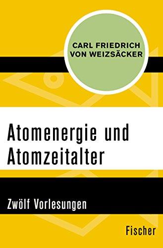 Atomenergie und Atomzeitalter: Zwölf Vorlesungen