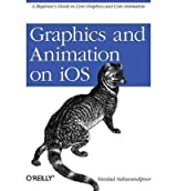 [ GRAPHICS AND ANIMATION ON IOS: A BEGINNER'S GUIDE TO CORE GRAPHICS AND CORE ANIMATION ] By Nahavandipoor, Vandad ( Author ) May- 2011 [ Paperback ]