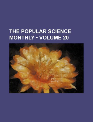 The Popular Science Monthly (Volume 20)