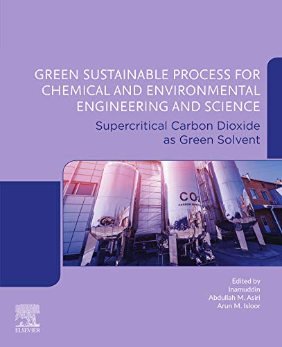 Green Sustainable Process for Chemical and Environmental Engineering and Science: Supercritical Carbon Dioxide as Green Solvent (English Edition)