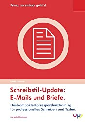 Schreibstil-Update: Briefe und E-Mails.: Das kompakte Korrespondenztraining für professionelles Schreiben und Texten. (Prima, so einfach geht's!)