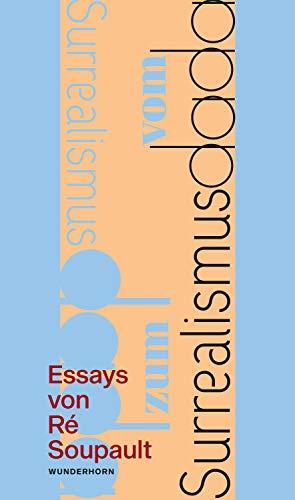 Vom Dadaismus zum Surrealismus: Zwei Essays von Ré Soupault