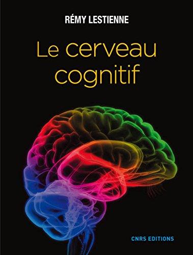 Le cerveau cognitif / Rémy Lestienne.- Paris : CNRS éditions , DL 2016, cop. 2016