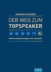 Der Weg zum Topspeaker: Kommunikationsvorlagen und -bausteine (Dein Erfolg)