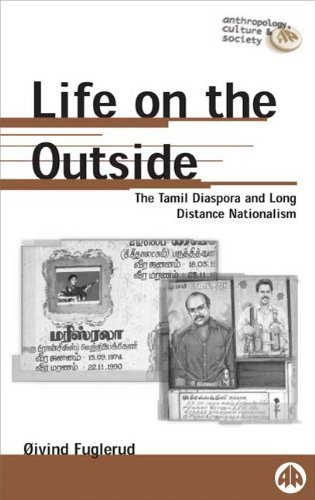 LIFE ON THE OUTSIDE: Tamil Diaspora and Long Distance Nationalism (Anthropology, Culture and Society) by Oivind Fuglerud (1999-02-20)