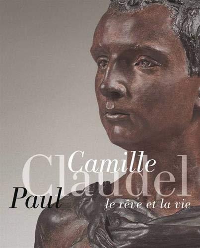 Camille Claudel, Paul Claudel : Le rêve et la vie par Collectif