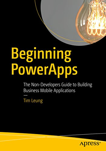 Beginning PowerApps: The Non-Developers Guide to Building Business Mobile Applications (English Edition)