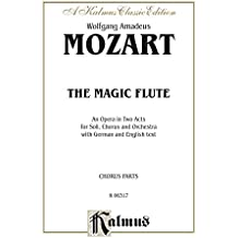 The Magic Flute (Die Zauberflöte), An Opera in Two Acts: For Solo, Chorus and Orchestra with German and English Text (Chorus/Choral Parts)
