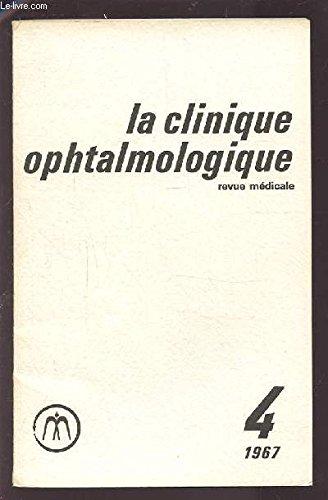 LA CLINIQUE OPHTALMOLOGIQUE - REVUE MEDICALE N°4 1967 : LES EMBRYOPATHIES OCULAIRES + LA RETINOPATHIE DES PREMATURES + PATHOLOGIE OCULAIRE AU COURS DES MALADIES PAR ABERRATIONS CHROMOSOMIQUES + L'OEIL ET LES ABERRATIONS CHROMOSOMIQUES...ETC.
