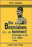 Die Bosniaken kommen!: Elitetruppe in der k.u.k. Armee 1879-1918 - Werner Schachinger